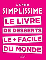 Simplissime desserts: Le livre de desserts le + facile du monde de Jean-François Mallet