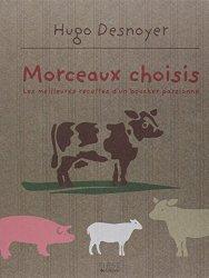 Morceaux choisis : Les meilleures recettes d'un boucher passionné de Hugo Desnoyer