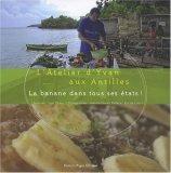 L'Atelier d'Yvan aux Antilles: La banane dans tous ces états d'Yvan Cadiou