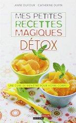 Mes petites recettes magiques détox d'Anne Dufour et Catherine Dupin