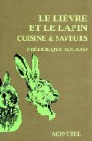 Le lièvre et le lapin : Cuisine & saveurs de Frédérique Roland