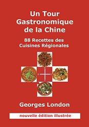 Un tour gastronomique de la Chine : 88 recettes des cuisines régionales de Georges London
